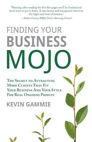 Bog, hæftet Finding Your Business Mojo: The Secret to Attracting More Clients That Fit Your Business And Your Style For Real Ongoing Profits af Kevin Gammie