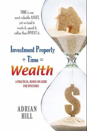 Bog, paperback Investment Property + Time = Wealth af Adrian Hill