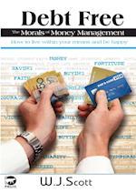 Debt Free, the Morals of Money Management (Make Life Simpler, nr. 2)