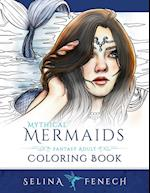 Mythical Mermaids - Fantasy Adult Coloring Book