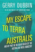 My Escape to Terra Australis: And My Part in the Near Death of the Australian Wool Industry