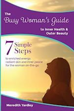 The Busy Woman's Guide to Inner Health and Outer Beauty (Busy Womans Guides, nr. 1)