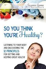 So You Think You're Healthy?