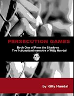 Persecution Games Book One of from the Shadows the Fictionalized Memoirs of Kitty Hundal