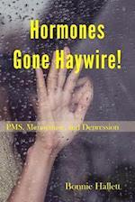 Hormones Gone Haywire!