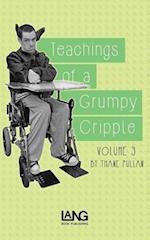 Teachings of a Grumpy Cripple: Volume Three