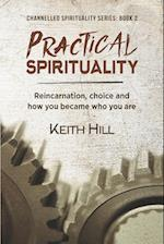 Practical Spirituality: Reincarnation, Choice and How You Became Who You Are