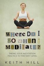 Where Do I Go When I Meditate? (The Channelled QA Series)