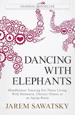 Dancing with Elephants: Mindfulness Training For Those Living With Dementia, Chronic Illness or an Aging Brain