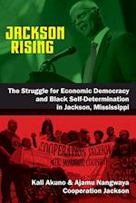 Jackson Rising: The Struggle for Economic Democracy, Socialism and Black Self-Determination in Jackson, Mississippi