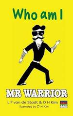 Mr Warrior: Who Am I af D H Kim, L F Van De Stadt