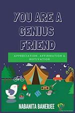 You Are a Genius Friend