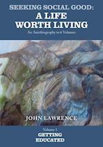 Seeking Social Good: A Life Worth Living - Volume 1: Getting Educated