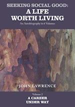 Seeking Social Good: A Life Worth Living - Volume 2: A Career Under Way