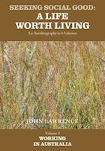 Seeking Social Good: A Life Worth Living - Volume 3: Working in Australia