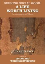 Seeking Social Good: A Life Worth Living - Volume 4: Living and Working Overseas