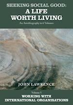 Seeking Social Good: A Life Worth Living - Volume 5: Working With International Organisations