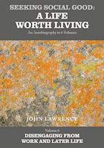 Seeking Social Good: A Life Worth Living - Volume 6: Disengaging from Work and Later Life