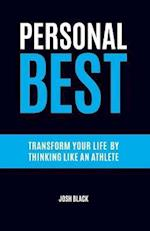 Personal Best: Transform Your Life By Thinking Like An Athlete