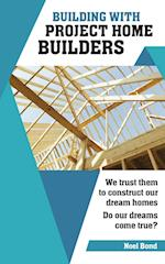 Building with Project Home Builders: We trust them to construct our dream homes. Do our dreams come true?