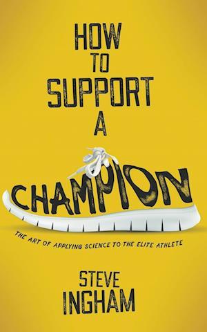 Bog, hæftet How to Support a Champion: The art of applying science to the elite athlete af Steve Ingham