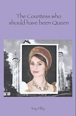 The Countess who should have been Queen