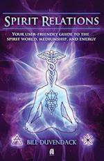 Spirit Relations: Your User-Friendly Guide to the Spirit World, Mediumship and Energy af Bill Duvendack