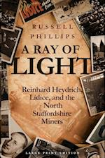 A Ray of Light (Large Print): Reinhard Heydrich, Lidice, and the North Staffordshire Miners