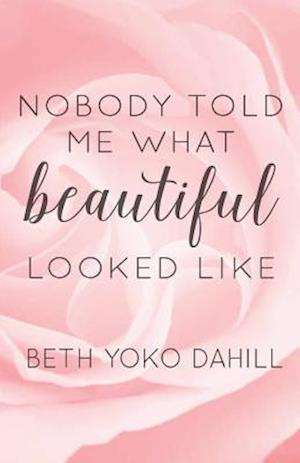 Bog, paperback Nobody Told Me What Beautiful Looked Like af Beth Dahill