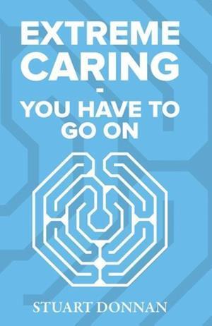 Bog, hæftet Extreme Caring - You Have to Go On af Stuart Donnan