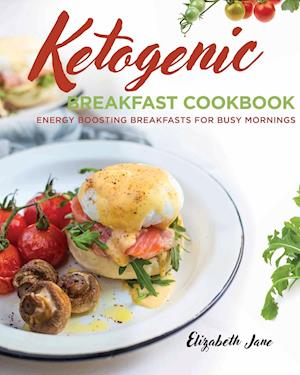 Bog, hæftet Ketogenic Breakfast Cookbook: Quick & Easy for Weekdays / Brunch for Weekends af Elizabeth Jane