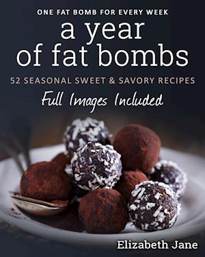 Bog, hæftet A Year of Fat Bombs: 52 Seaonal Sweet & Savory Recipes af Elizabeth Jane