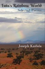 Tutu's Rainbow World: Selected poems af Joseph Kaifala