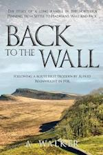 Back to the Wall: The story of a long ramble in the northern Pennines, from Settle to Hadrian's Wall and back, following a route first trodden by Alfr