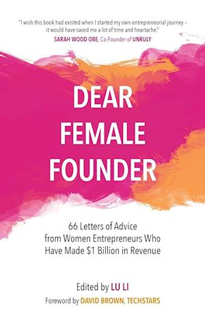 Bog, hæftet Dear Female Founder: 66 Letters of Advice from Women Entrepreneurs Who Have Made $1 Billion in Revenue