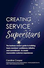 Creating Service Superstars: A manager's guide to building your team's confidence, initiative and commitment to creating a memorable customer experien
