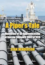 A Piper's Tale: Memories of an Apprenticeship at Barrow Shipyard 1965 to 1970