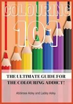 Colouring 101: The Ultimate Guide for the Colouring Addict! af Ladey Adey, Abbirose Adey