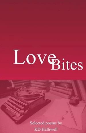 Love Bites: Selected poems by K D Halliwell