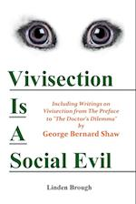 VIVISECTION IS A SOCIAL EVIL: Including Writings on Vivisection by George Bernard Shaw