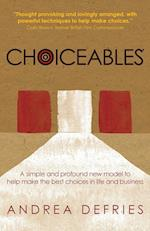 Choicables: A simple and profound new model to help make the best choices in life and business