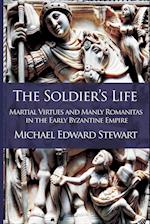 The Soldier's Life: Martial Virtues and Manly Romanitas in the Early Byzantine Empire