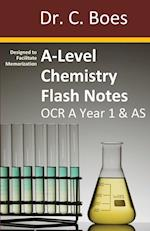 A-Level Chemistry Flash Notes OCR A Year 1 & AS: Condensed Revision Notes - Designed to Facilitate Memorisation