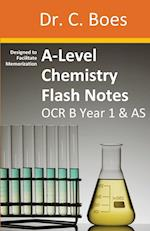 A-Level Chemistry Flash Notes OCR B Year 1 & AS: : Condensed Revision Notes - Designed to Facilitate Memorisation