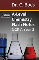 A-Level Chemistry Flash Notes OCR A Year 2: Condensed Revision Notes - Designed to Facilitate Memorisation