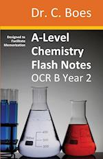 A-Level Chemistry Flash Notes OCR B Year 2: Condensed Revision Notes - Designed to Facilitate Memorisation