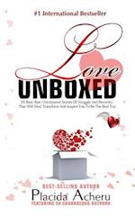 LOVE UNBOXED: Bestselling Anthology for Women By Women: Featuring 20 Courageous Women who share their real, raw, undiluted love stories to heal and e