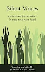 Silent Voices: A selection of poems written by those not always heard