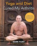 yoga and diet cured my arthritis: includes 14 day diet and exercise plan towards recovery and Mysore ashtanga yoga practice manual