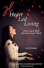 Heart Led Living: When Hard Work Becomes Heart Work